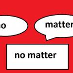NO MATTER HOW/WHAT/WHERE – #3 CÁCH SỬ DỤNG