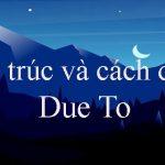 CẤU TRÚC DUE TO: CÁCH DÙNG VÀ PHÂN BIỆT CHI TIẾT