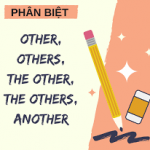 PHÂN BIỆT ANOTHER, OTHER, OTHERS, THE OTHER, THE OTHERS